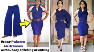 Wear palazzo as dress without cutting or stitching